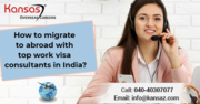 How to Migrate To Abroad With Top Work Visa Consultants in India